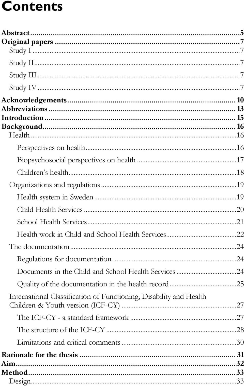 ..20 School Health Services...21 Health work in Child and School Health Services...22 The documentation...24 Regulations for documentation...24 Documents in the Child and School Health Services.