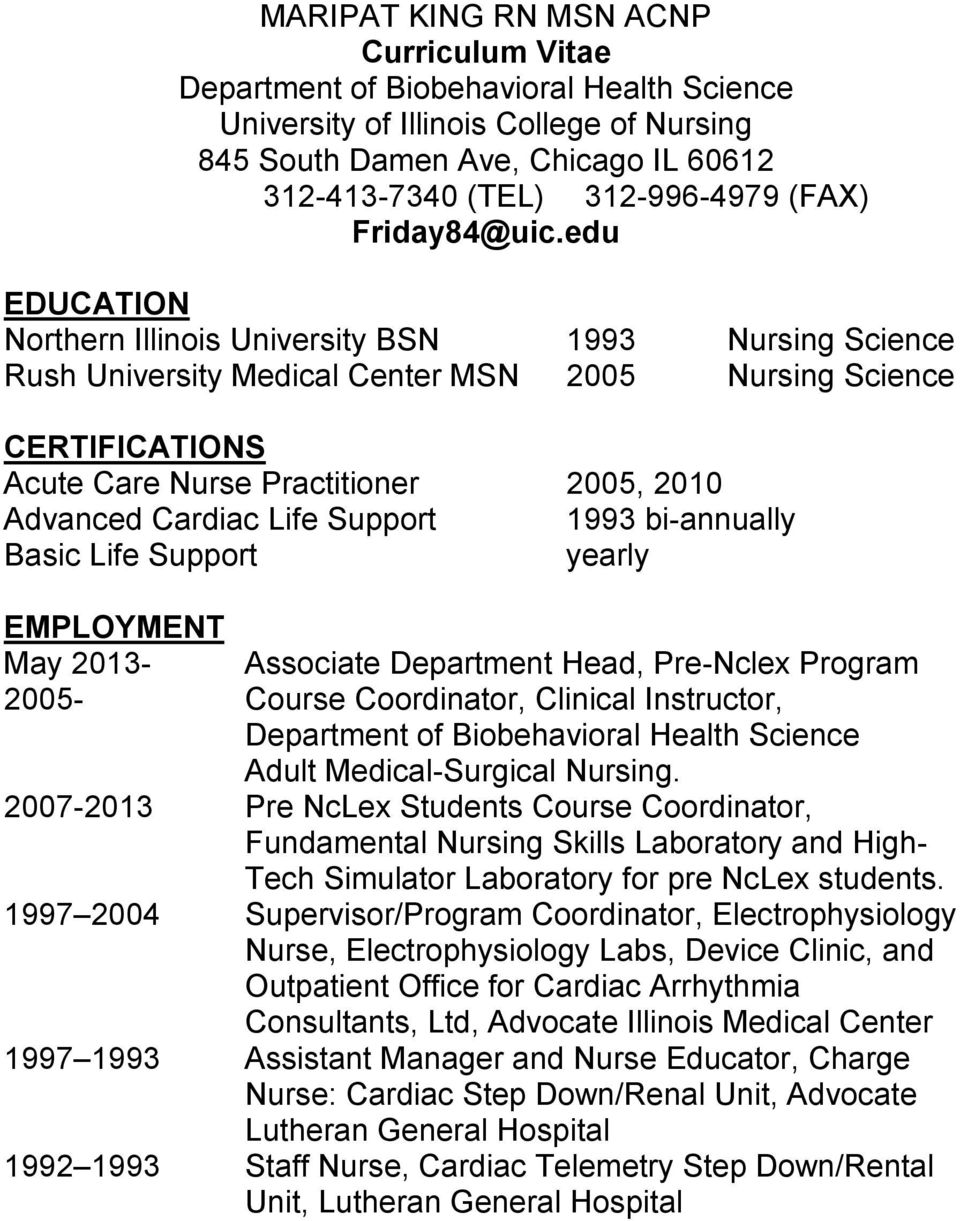 edu EDUCATION Northern Illinois University BSN 1993 Nursing Science Rush University Medical Center MSN 2005 Nursing Science CERTIFICATIONS Acute Care Nurse Practitioner 2005, 2010 Advanced Cardiac
