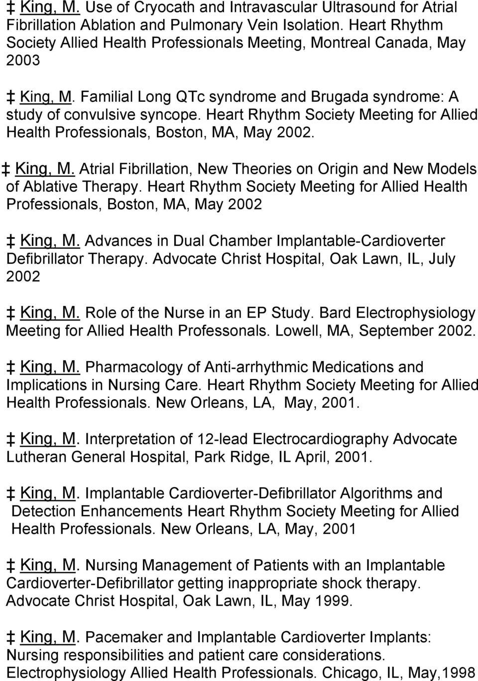 Heart Rhythm Society Meeting for Allied Health Professionals, Boston, MA, May 2002. King, M. Atrial Fibrillation, New Theories on Origin and New Models of Ablative Therapy.