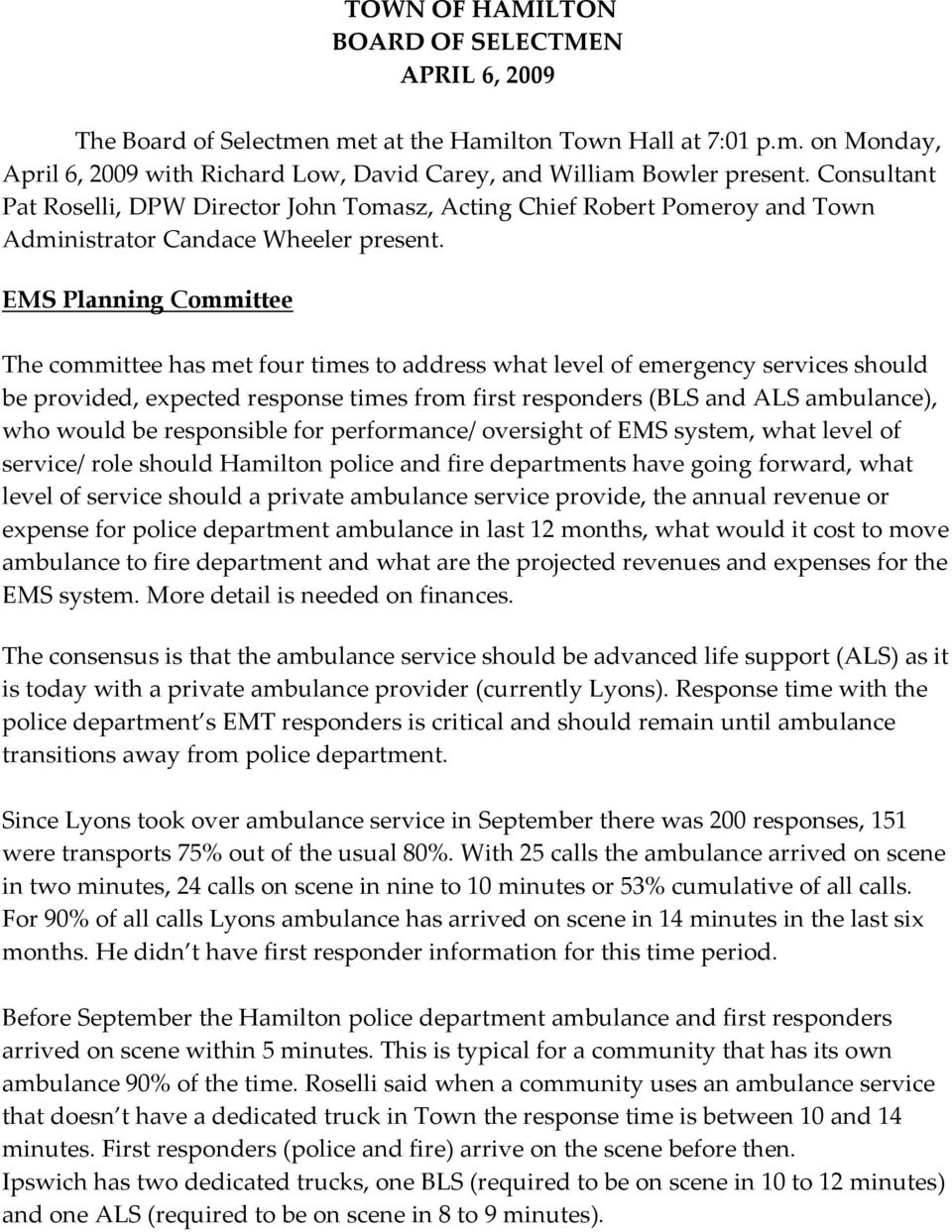 EMS Planning Committee The committee has met four times to address what level of emergency services should be provided, expected response times from first responders (BLS and ALS ambulance), who