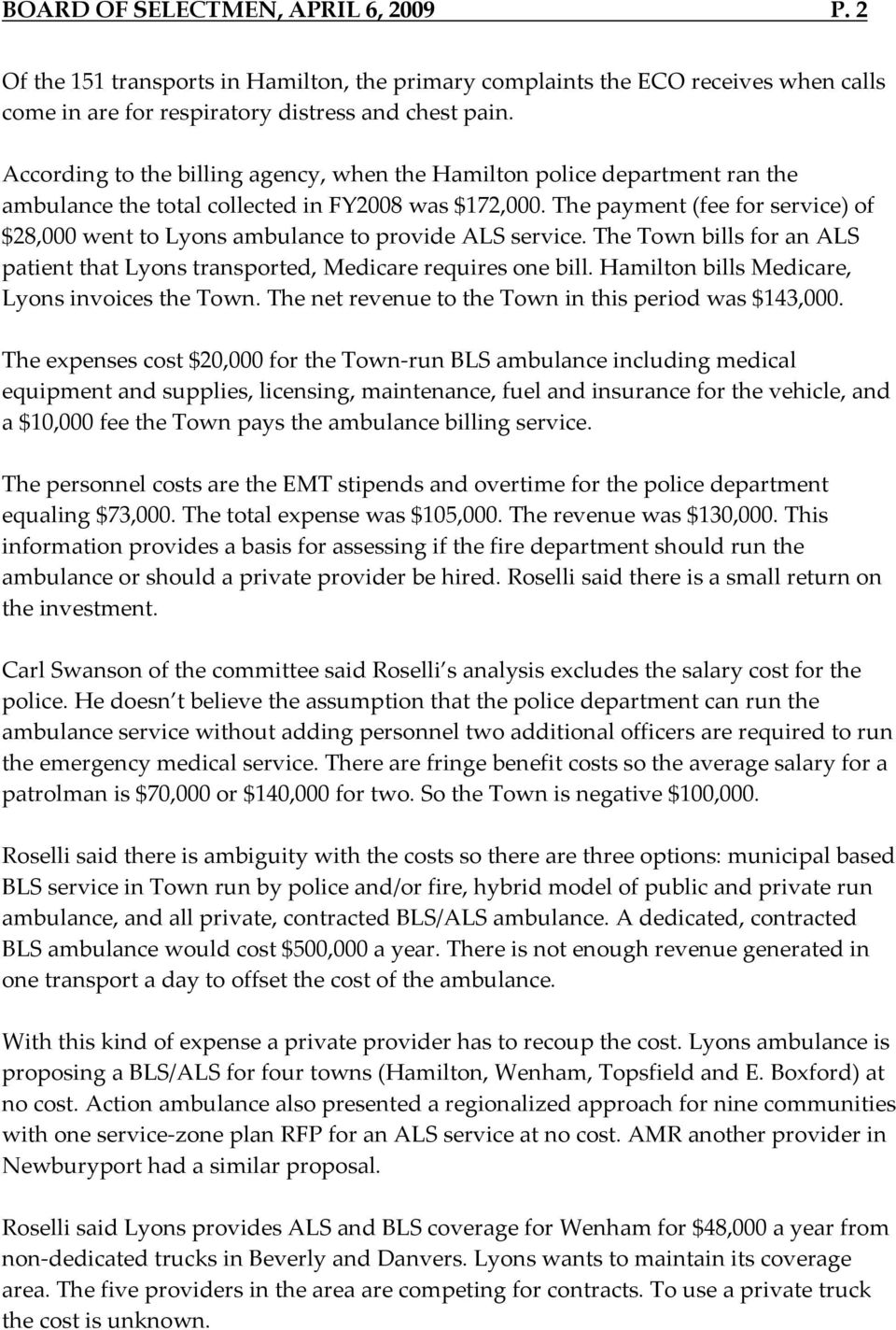 The payment (fee for service) of $28,000 went to Lyons ambulance to provide ALS service. The Town bills for an ALS patient that Lyons transported, Medicare requires one bill.
