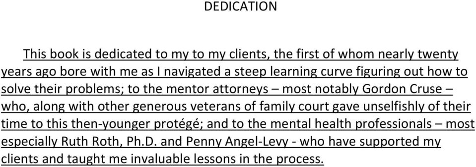 other generous veterans of family court gave unselfishly of their time to this then younger protégé; and to the mental health