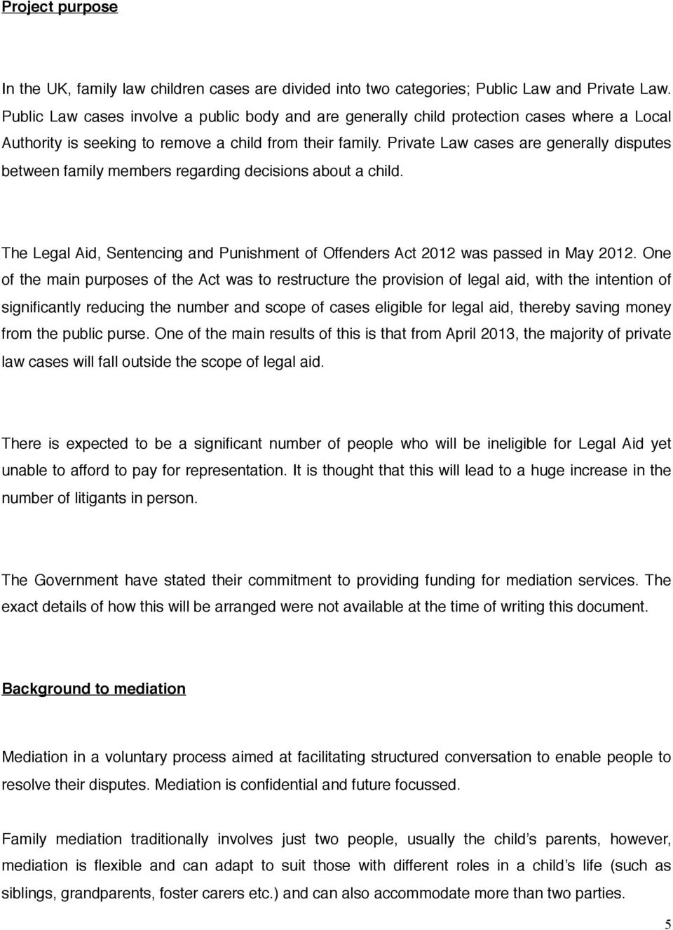 Private Law cases are generally disputes between family members regarding decisions about a child. The Legal Aid, Sentencing and Punishment of Offenders Act 2012 was passed in May 2012.