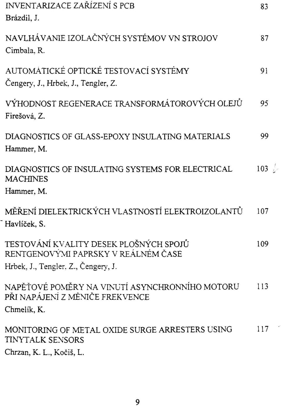 "DIAGNOSTICS OF INSULATING SYSTEMS FOR ELECTRICAL 103 MACHINES Hammer, M. MERENI DIELEKTRICKYCH VLASTNOSTI ELEKTROIZOLANTU 107 "" Havlicek, S."