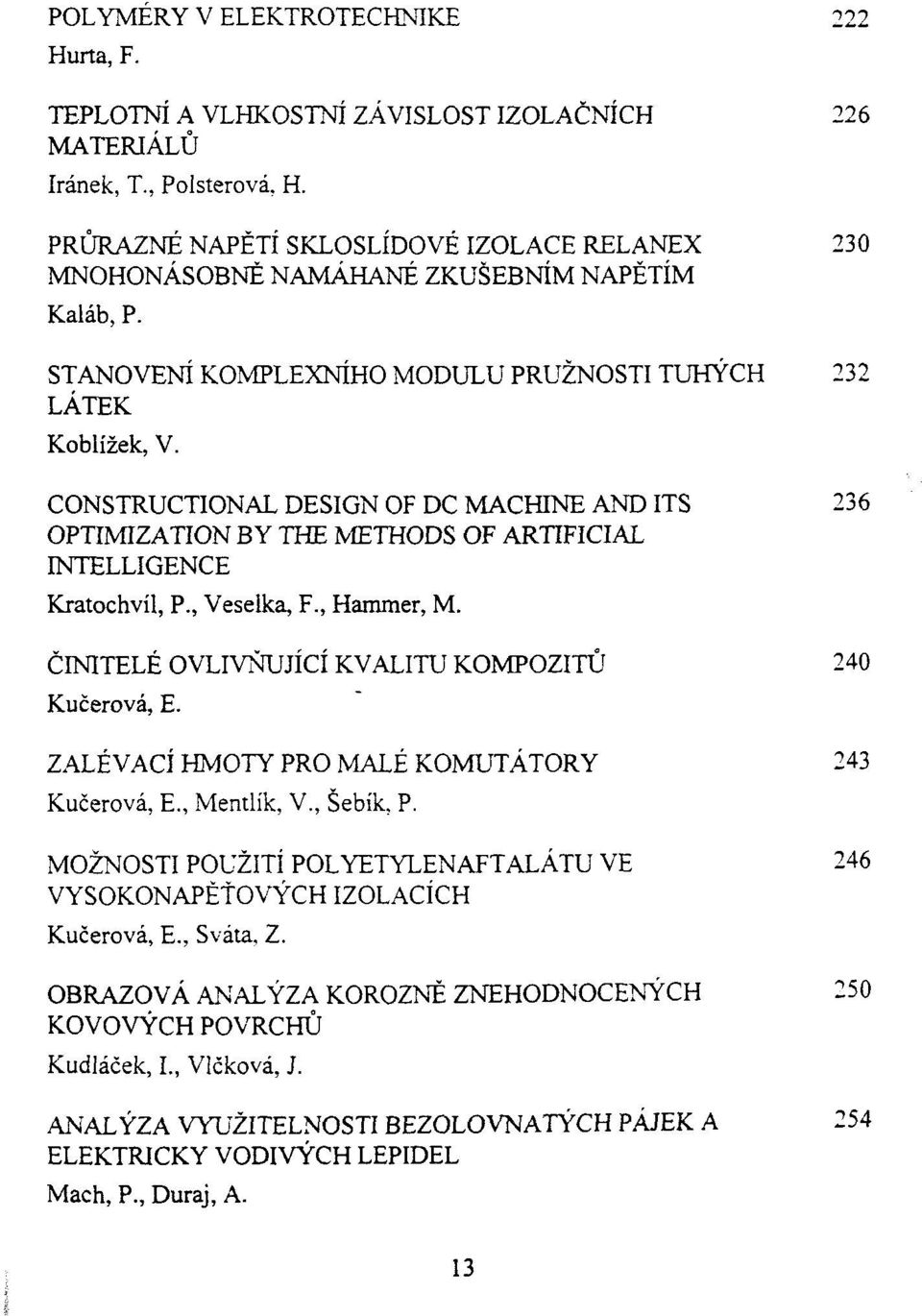 CONSTRUCTIONAL DESIGN OF DC MACHINE AND ITS 236 OPTIMIZATION BY THE METHODS OF ARTIFICIAL INTELLIGENCE Kratochvil, P., Veselka, F., Hammer, M. CINITELE OVLIVNUJICi KVALITU KOMPOZITU 240 Kucerova, E.