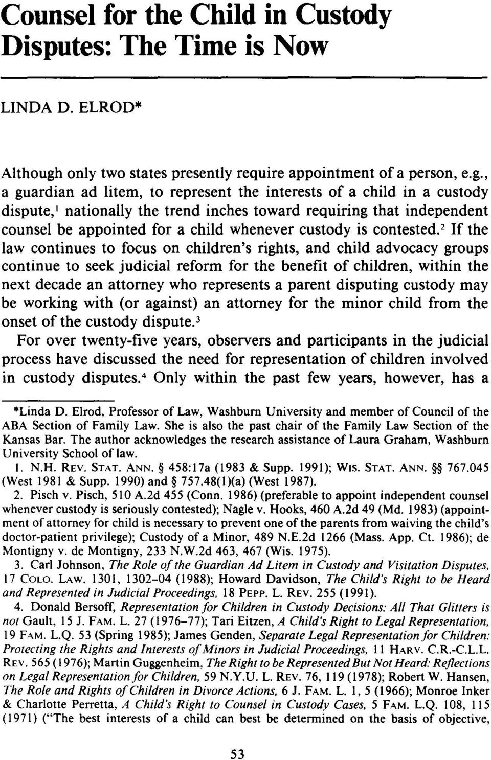 , a guardian ad litem, to represent the interests of a child in a custody dispute, I nationally the trend inches toward requiring that independent counsel be appointed for a child whenever custody is