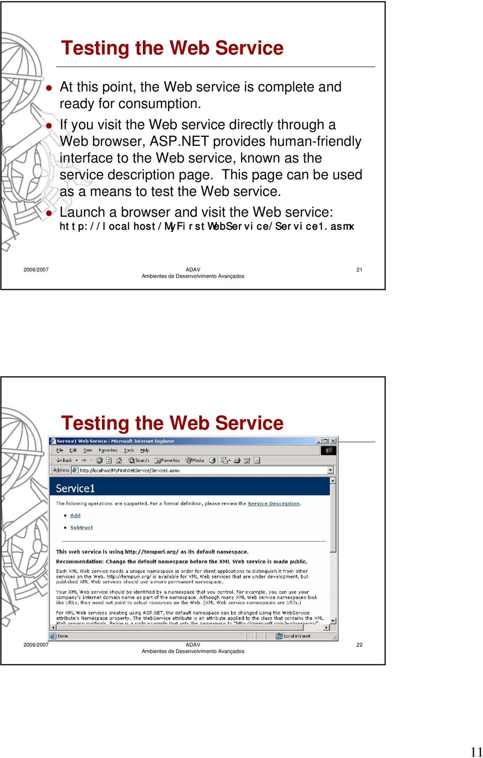 NET provides human-friendly interface to the Web service, known as the service description page.