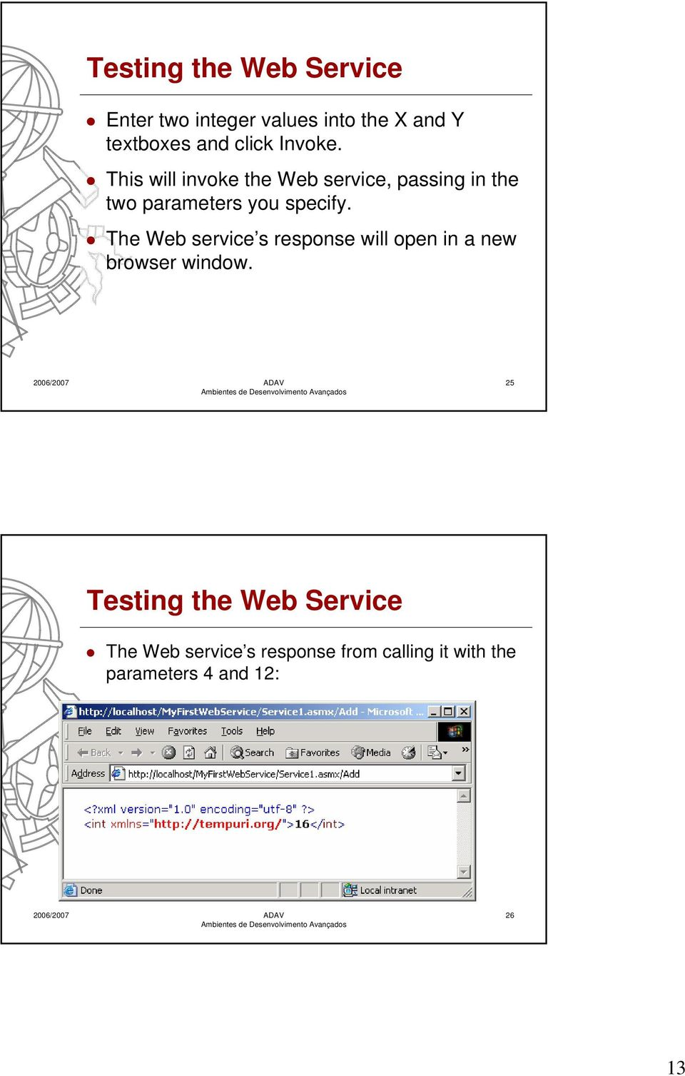 This will invoke the Web service, passing in the two parameters you specify.