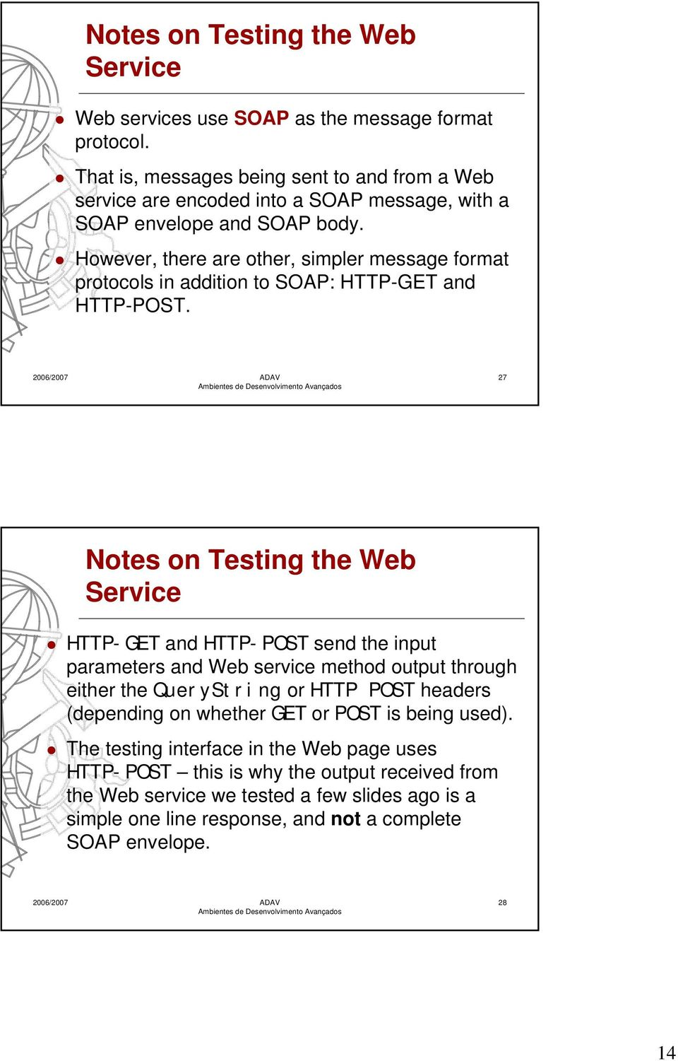 However, there are other, simpler message format protocols in addition to SOAP: HTTP-GET and HTTP-POST.