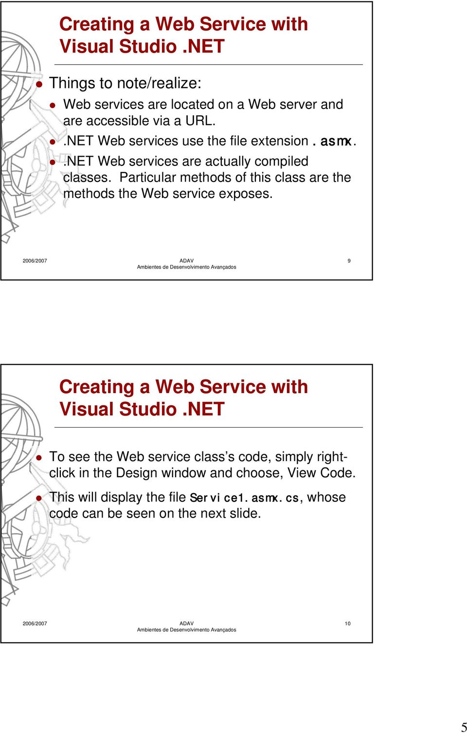 .NET Web services use the file extension.asmx..net Web services are actually compiled classes.