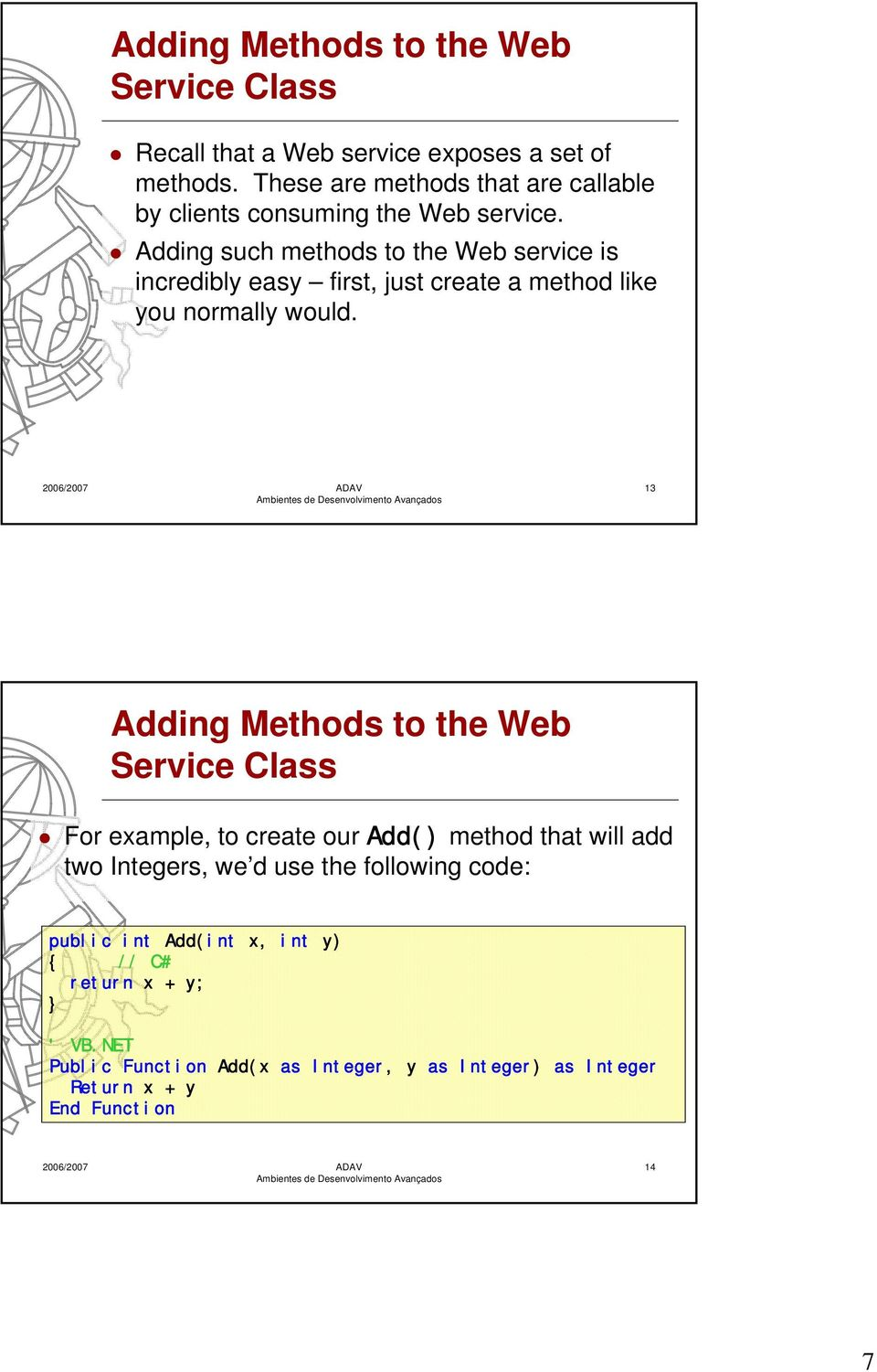 Adding such methods to the Web service is incredibly easy first, just create a method like you normally would.