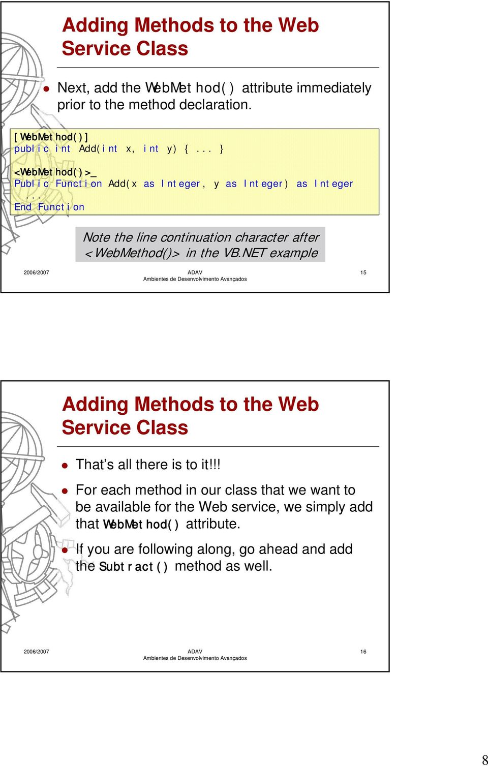 .. End Function Note the line continuation character after <WebMethod()> in the VB.