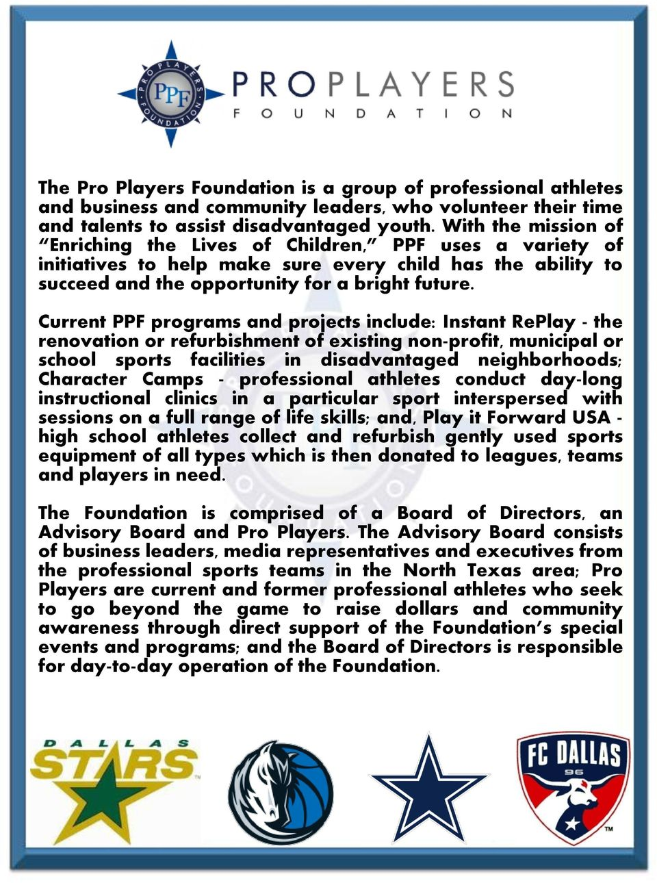 Current PPF programs and projects include: Instant RePlay - the renovation or refurbishment of existing non-profit, municipal or school sports facilities in disadvantaged neighborhoods; Character