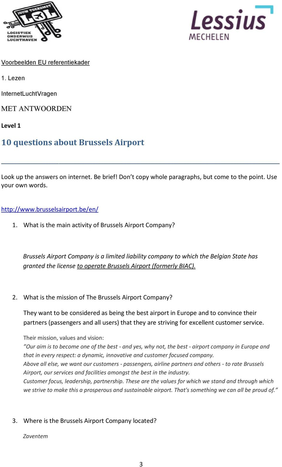 Brussels Airport Company is a limited liability company to which the Belgian State has granted the license to operate Brussels Airport (formerly BIAC). 2.