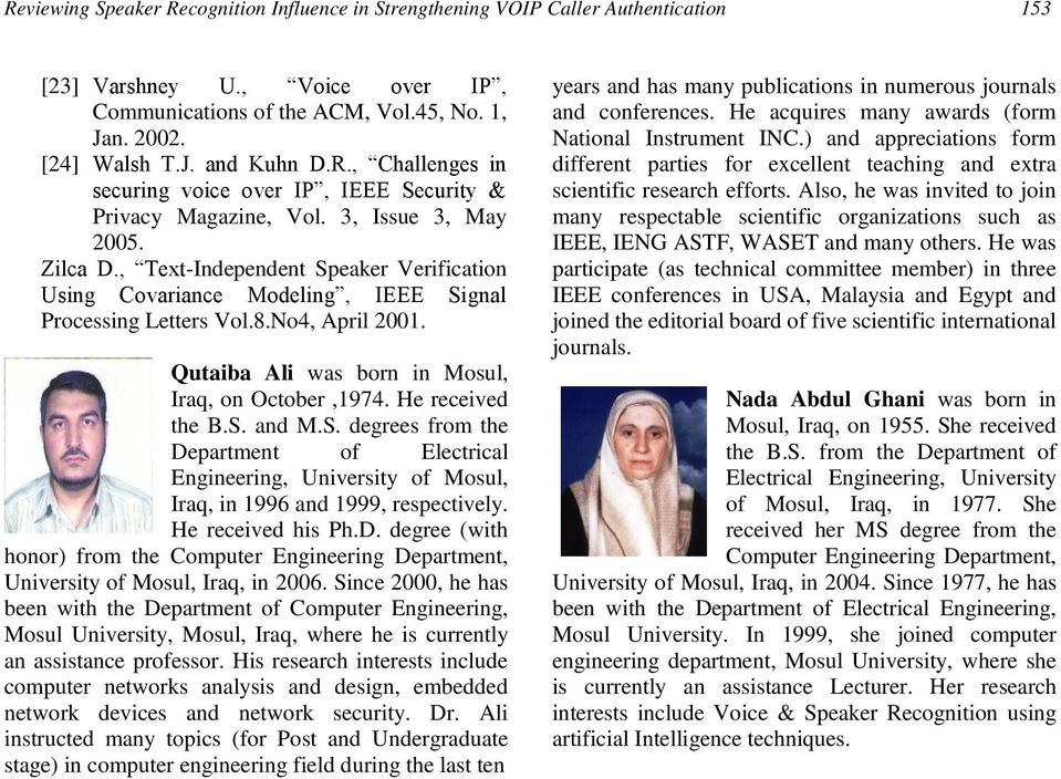 , Text-Independent Speaker Verification Using Covariance Modeling, IEEE Signal Processing Letters Vol.8.No4, April 2001. Qutaiba Ali was born in Mosul, Iraq, on October,1974. He received the B.S. and M.