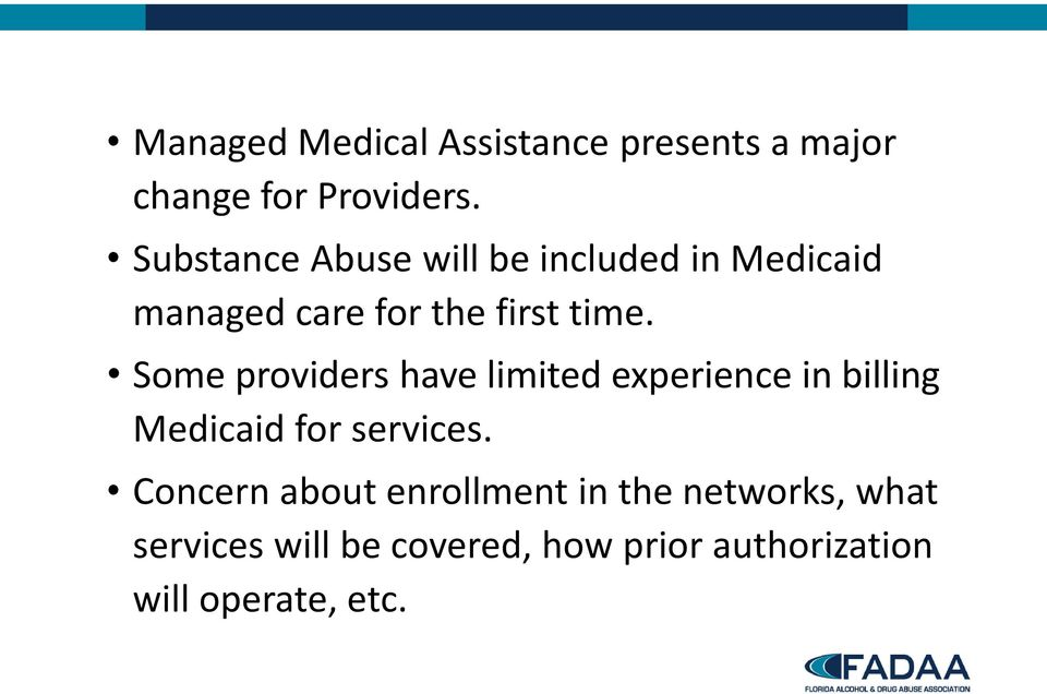 Some providers have limited experience in billing Medicaid for services.