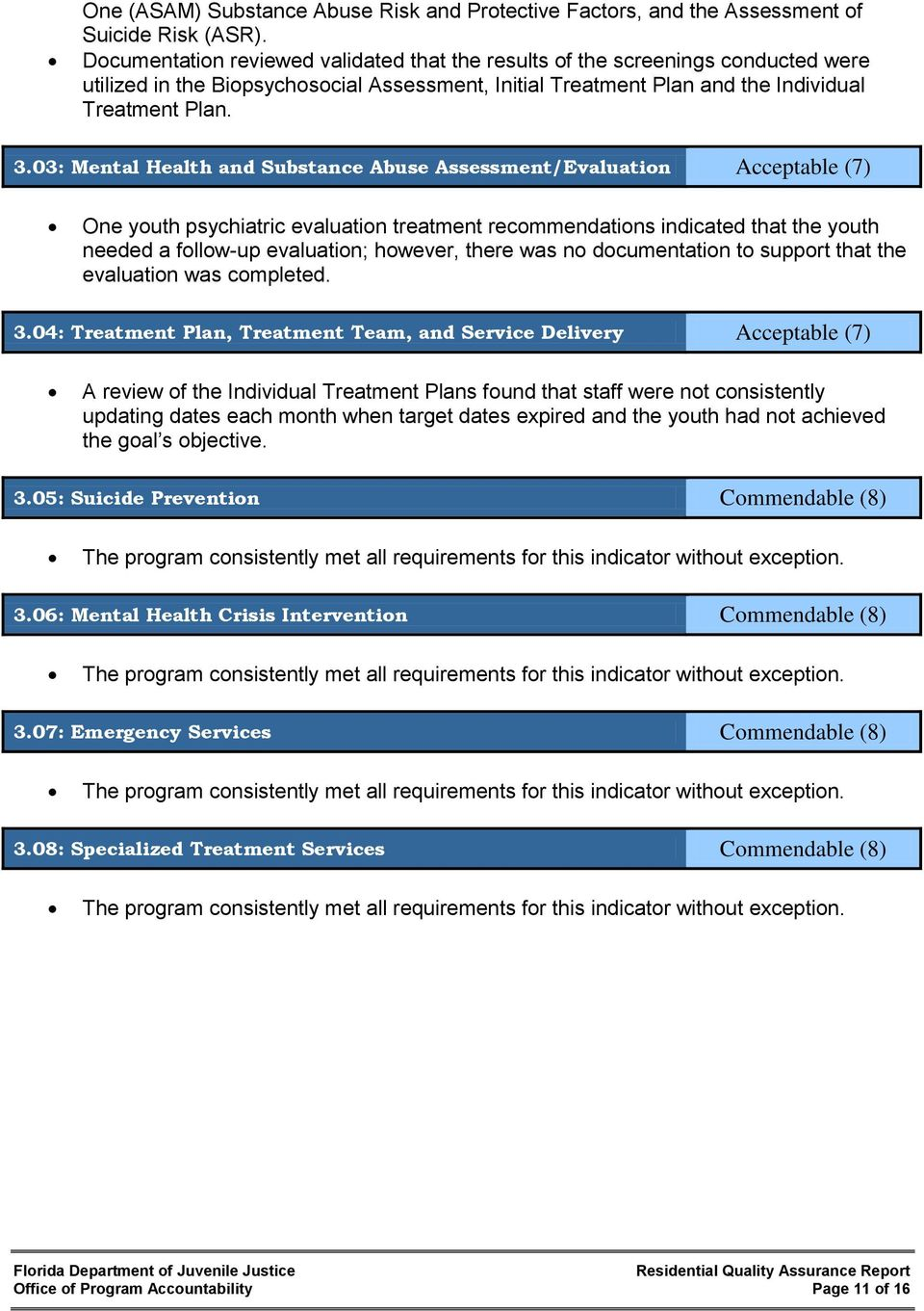 03: Mental Health and Substance Abuse Assessment/Evaluation Acceptable (7) One youth psychiatric evaluation treatment recommendations indicated that the youth needed a follow-up evaluation; however,