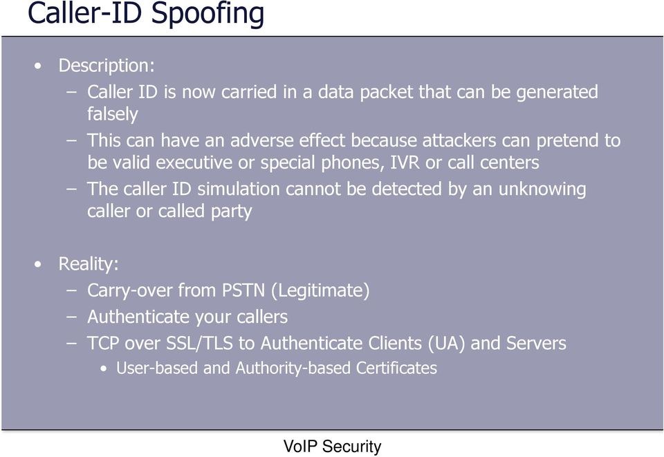 ID simulation cannot be detected by an unknowing caller or called party Reality: Carry-over from PSTN (Legitimate)