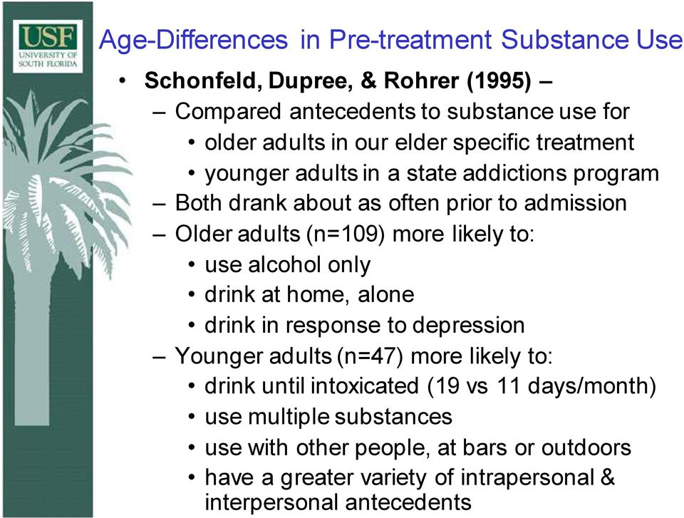 likely to: use alcohol only drink at home, alone drink in response to depression Younger adults (n=47) more likely to: drink until intoxicated