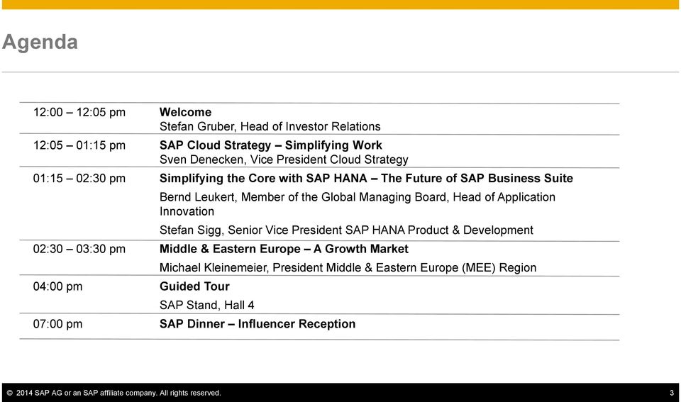 Innovation Stefan Sigg, Senior Vice President SAP HANA Product & Development 02:30 03:30 pm Middle & Eastern Europe A Growth Market 04:00 pm Guided Tour Michael