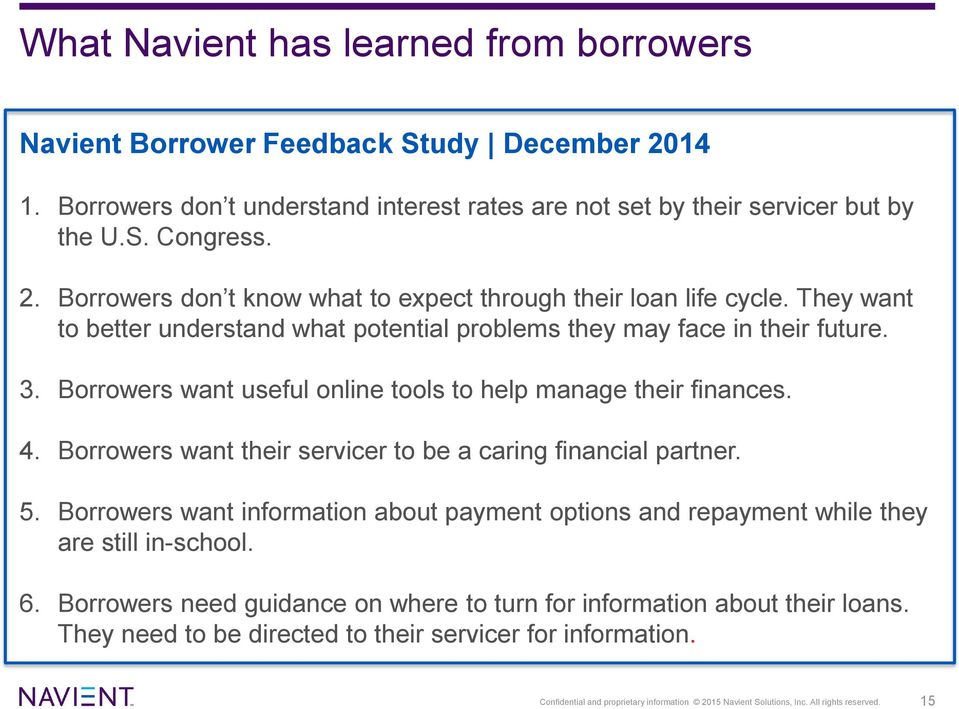 Borrowers want their servicer to be a caring financial partner. 5. Borrowers want information about payment options and repayment while they are still in-school. 6.