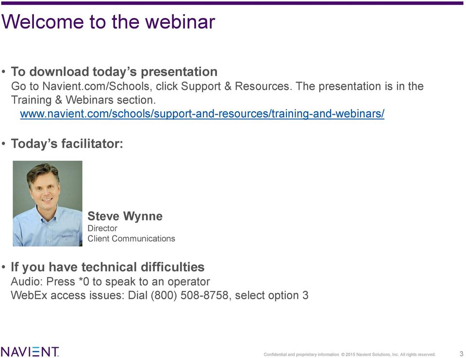 com/schools/support-and-resources/training-and-webinars/ Today s facilitator: Steve Wynne Director Client Communications If you