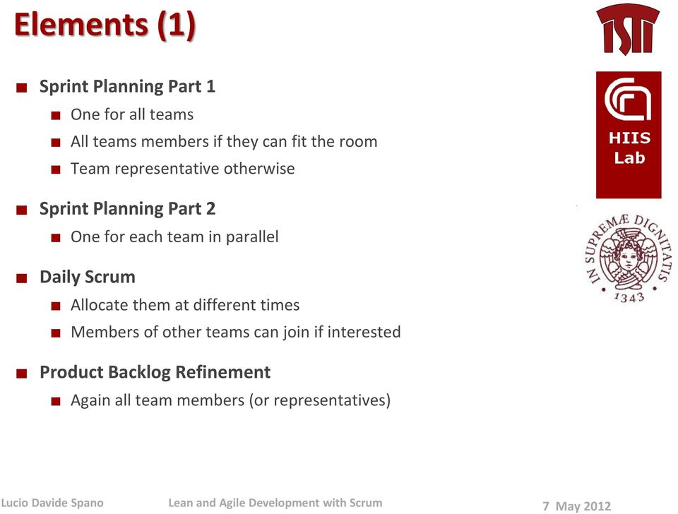 in parallel Daily Scrum Allocate them at different times Members of other teams can