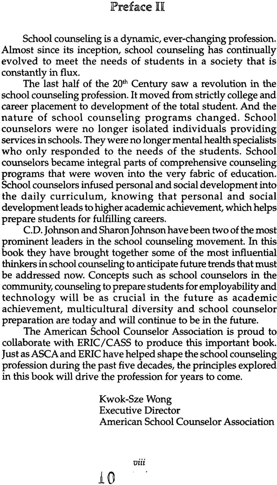 And the nature of school counseling programs changed. School counselors were no longer isolated individuals providing services in schools.