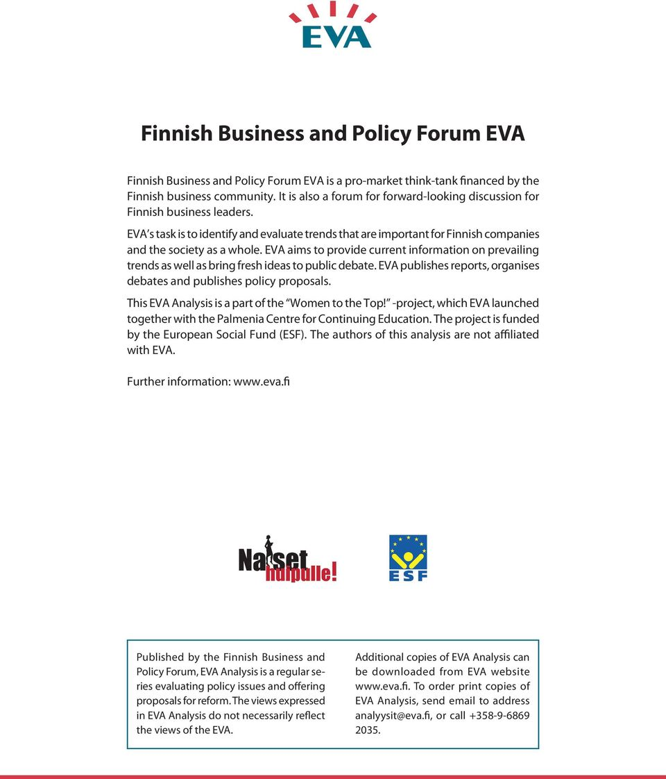 EVA aims to provide current information on prevailing trends as well as bring fresh ideas to public debate. EVA publishes reports, organises debates and publishes policy proposals.