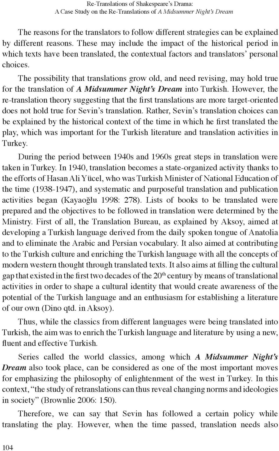 The possibility that translations grow old, and need revising, may hold true for the translation of A Midsummer Night s Dream into Turkish.