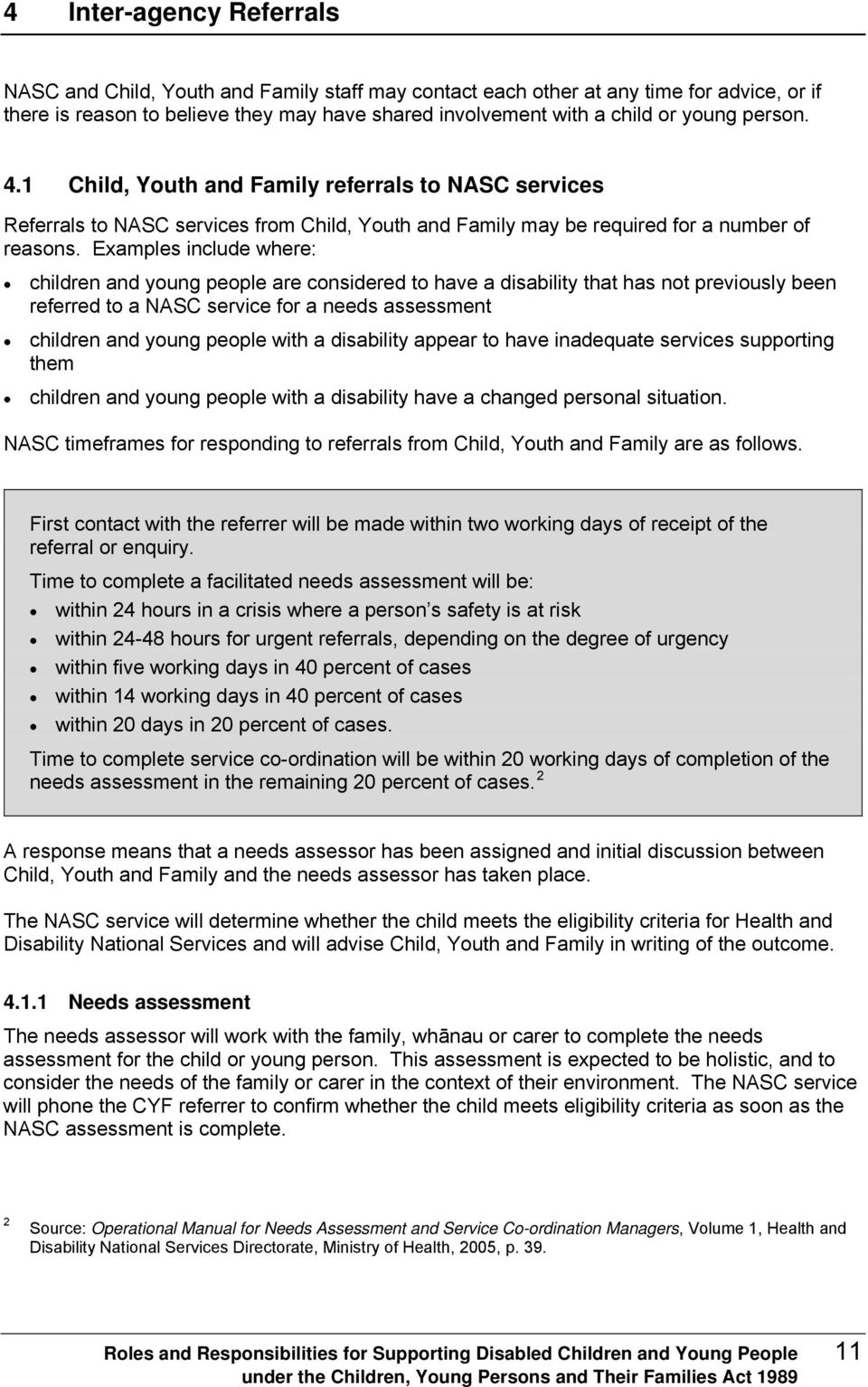 Examples include where: children and young people are considered to have a disability that has not previously been referred to a NASC service for a needs assessment children and young people with a