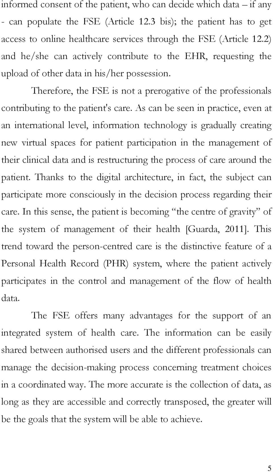 Therefore, the FSE is not a prerogative of the professionals contributing to the patient's care.