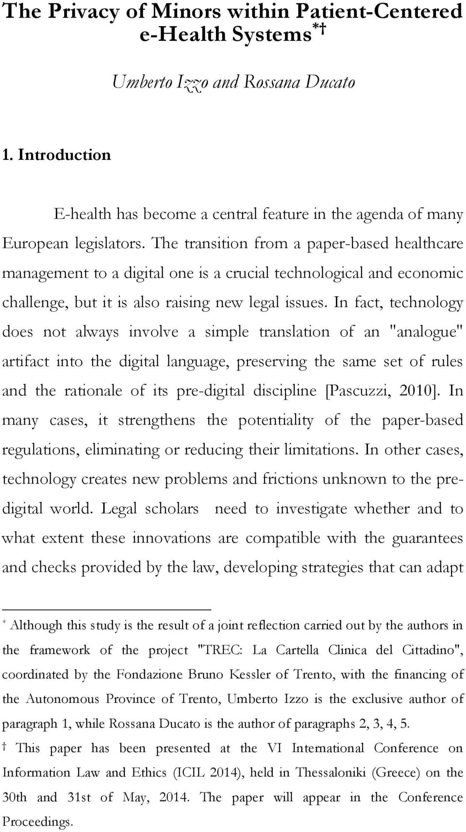 "In fact, technology does not always involve a simple translation of an ""analogue"" artifact into the digital language, preserving the same set of rules and the rationale of its pre-digital discipline"