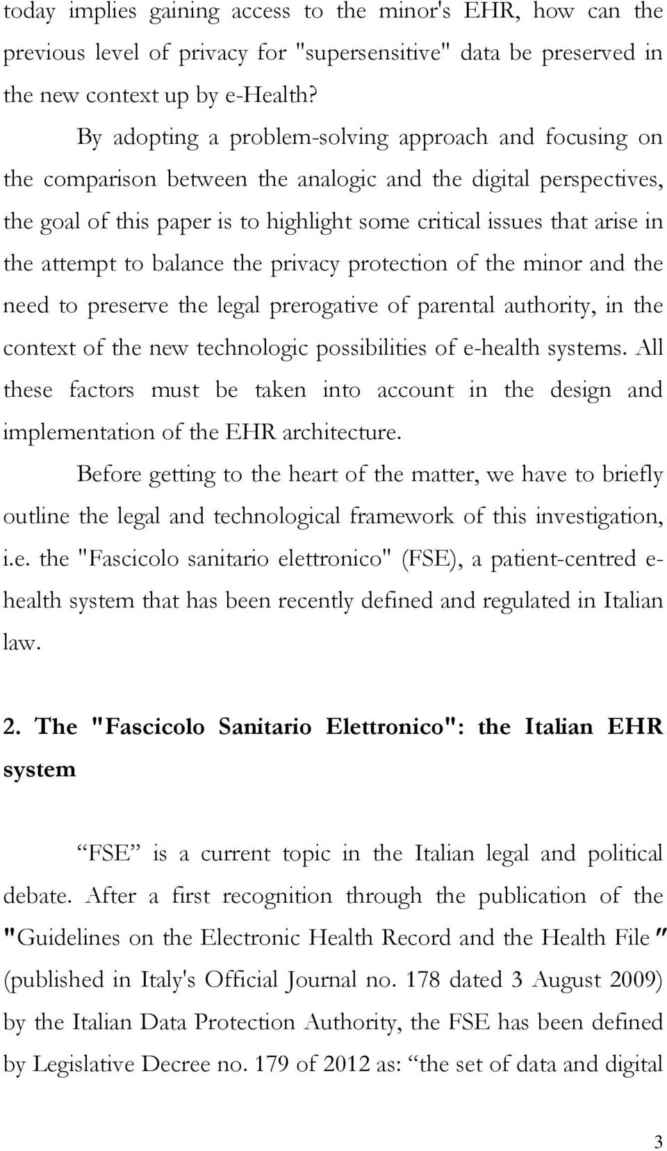 attempt to balance the privacy protection of the minor and the need to preserve the legal prerogative of parental authority, in the context of the new technologic possibilities of e-health systems.