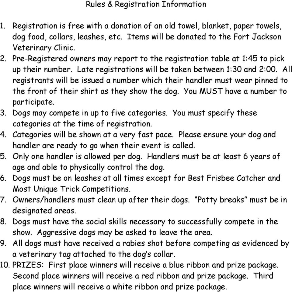Late registrations will be taken between 1:30 and 2:00. All registrants will be issued a number which their handler must wear pinned to the front of their shirt as they show the dog.