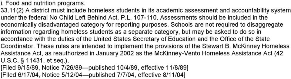 Schools are not required to disaggregate information regarding homeless students as a separate category, but may be asked to do so in accordance with the duties of the United States Secretary of