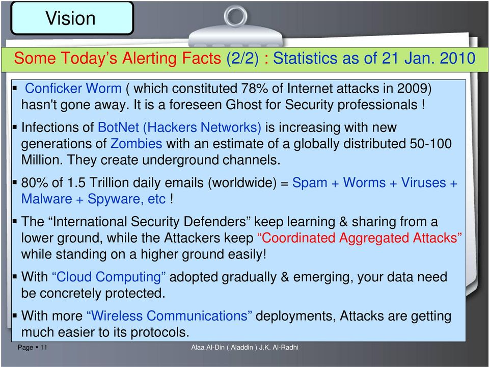 They create underground channels. 80% of 1.5 Trillion daily emails (worldwide) = Spam + Worms + Viruses + Malware + Spyware, etc!