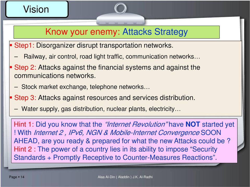 Stock market exchange, telephone networks Step 3: Attacks against resources and services distribution.