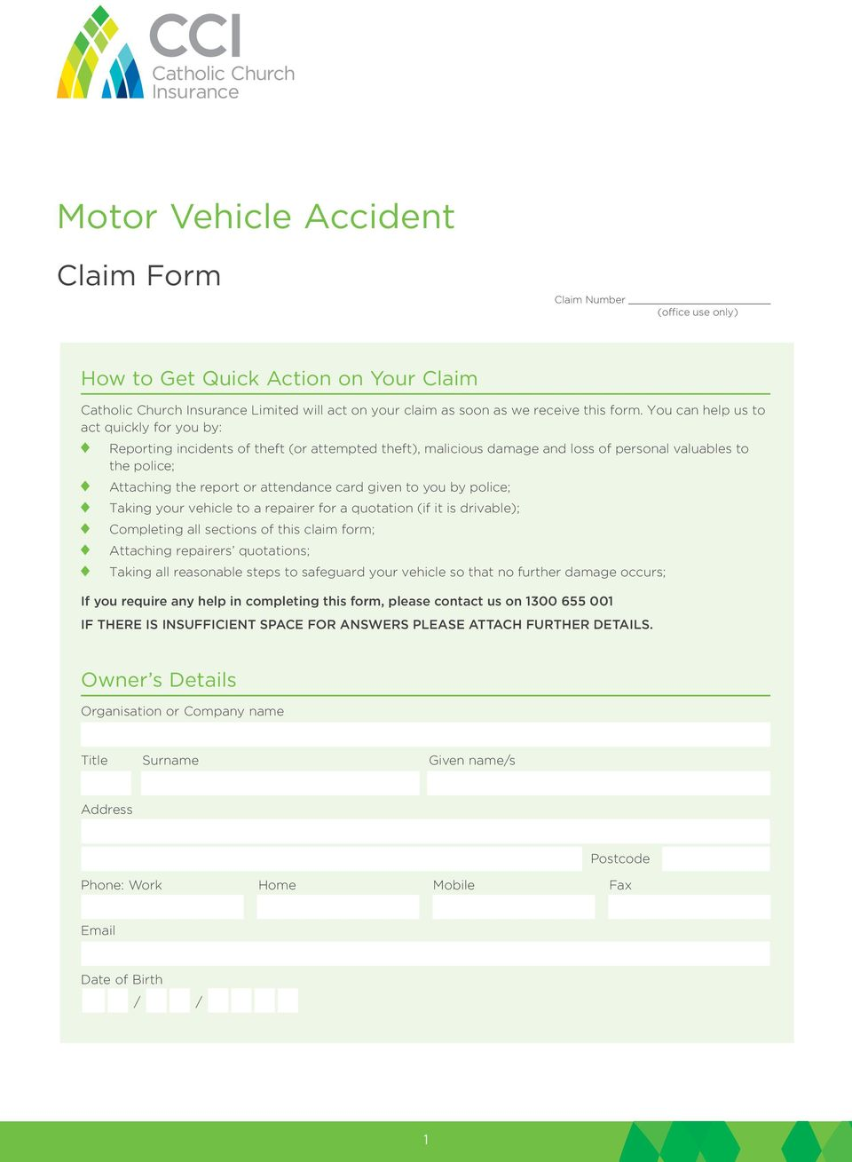 given to you by police; Taking your vehicle to a repairer for a quotation (if it is drivable); Completing all sections of this claim form; Attaching repairers quotations; Taking all reasonable steps