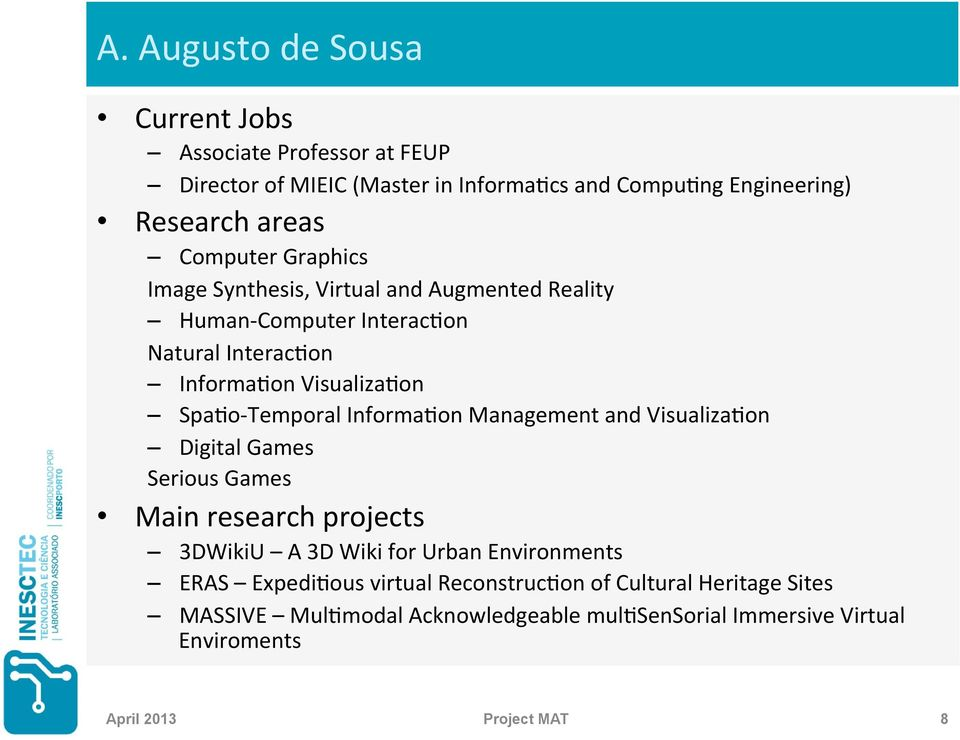 Temporal Informa@on Management and Visualiza@on Digital Games Serious Games Main research projects 3DWikiU A 3D Wiki for Urban Environments ERAS