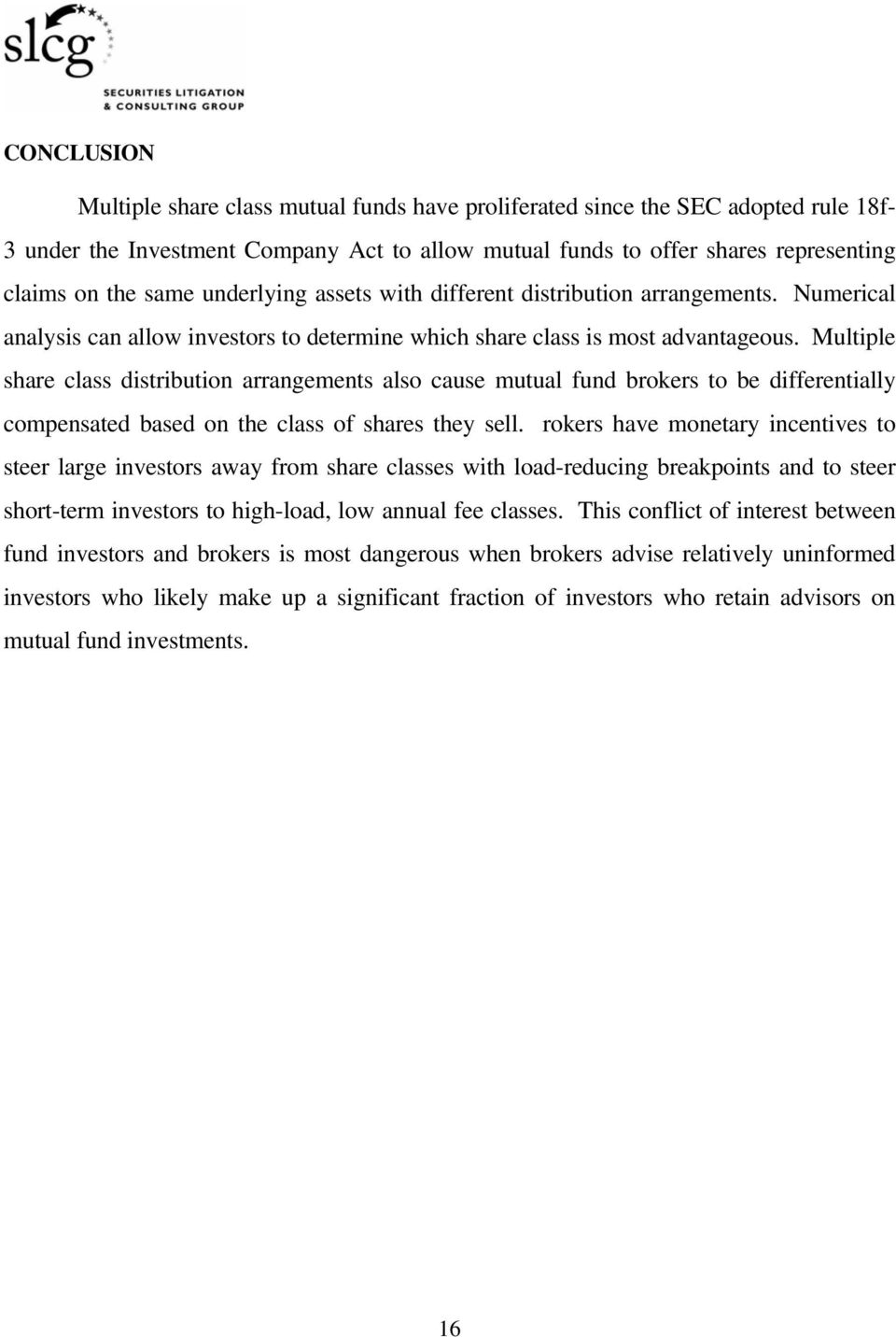 Multiple share class distribution arrangements also cause mutual fund brokers to be differentially compensated based on the class of shares they sell.