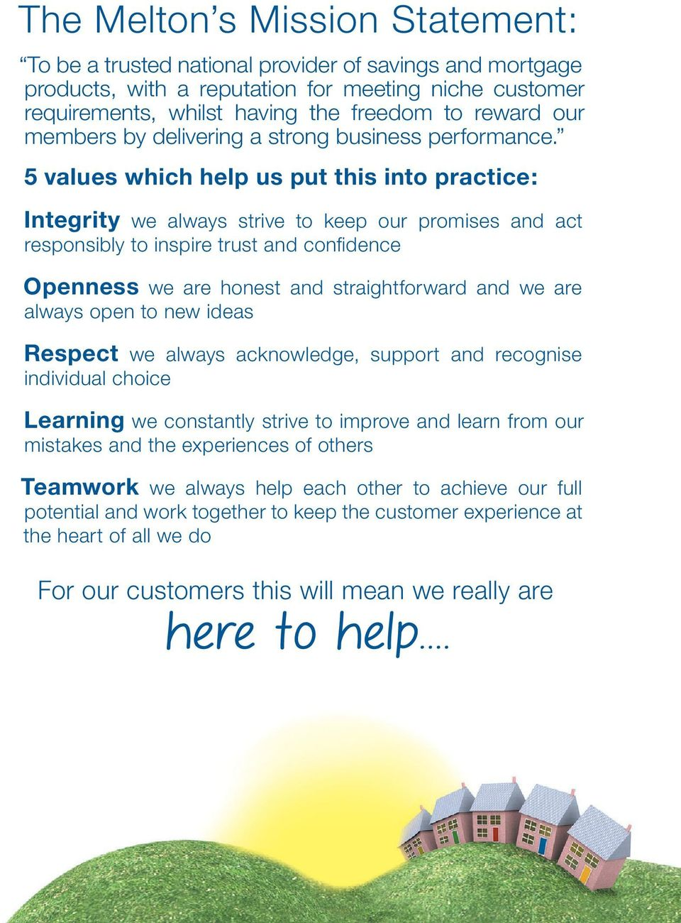 5 values which help us put this into practice: Integrity we always strive to keep our promises and act responsibly to inspire trust and confidence Openness we are honest and straightforward and we
