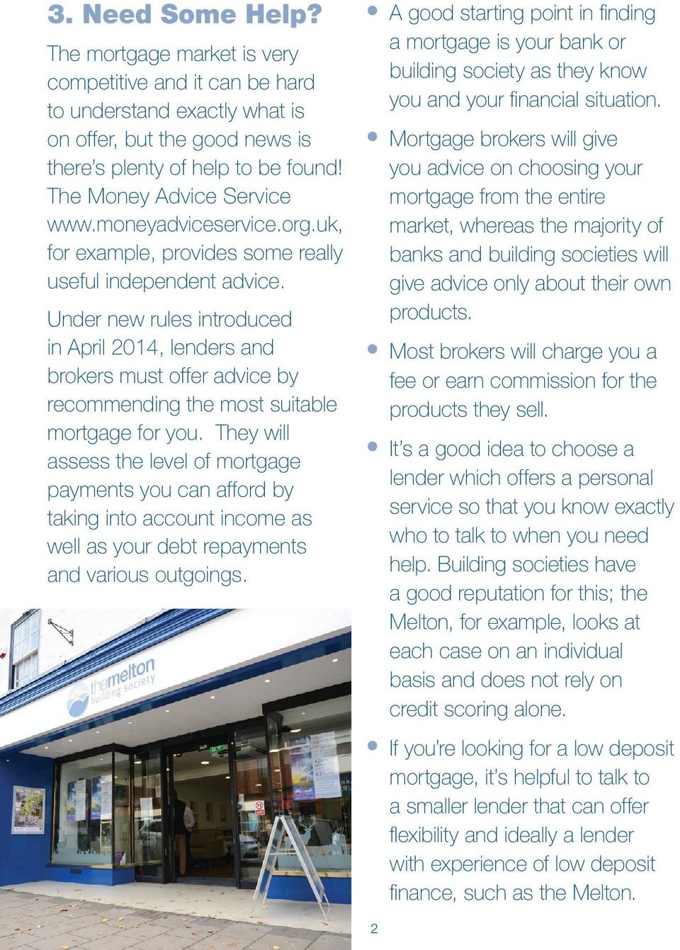 Under new rules introduced in April 2014, lenders and brokers must offer advice by recommending the most suitable mortgage for you.