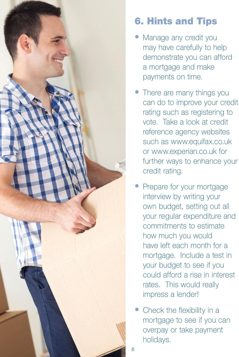uk or www.experian.co.uk for further ways to enhance your credit rating.