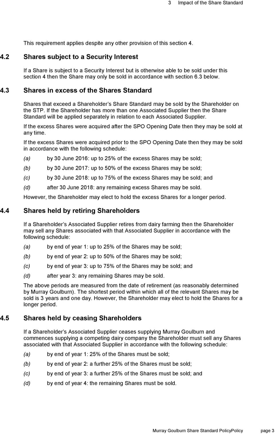 6.3 below. 4.3 Shares in excess of the Shares Standard Shares that exceed a Shareholder s Share Standard may be sold by the Shareholder on the STP.