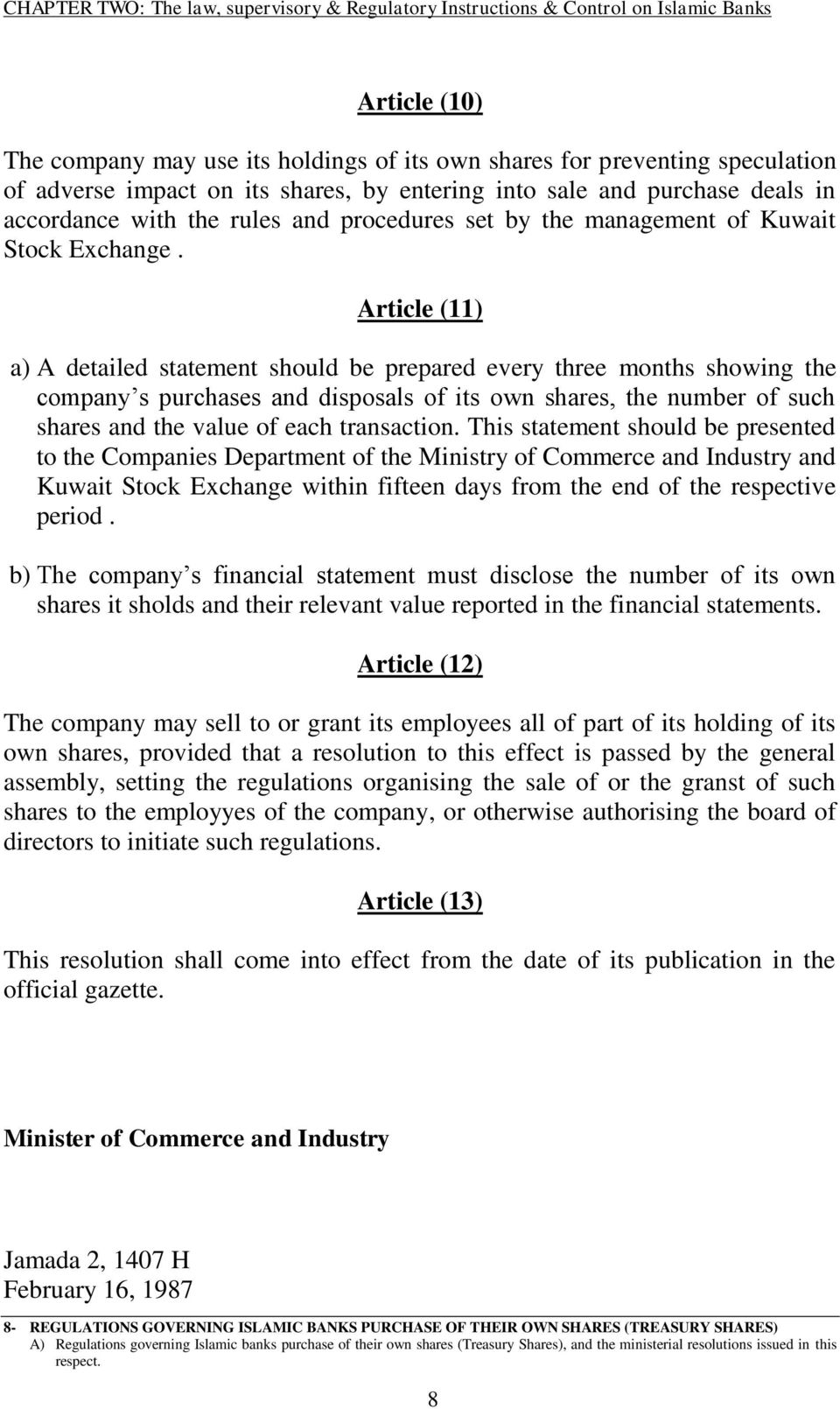 Article (11) a) A detailed statement should be prepared every three months showing the company s purchases and disposals of its own shares, the number of such shares and the value of each transaction.