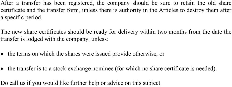 The new share certificates should be ready for delivery within two months from the date the transfer is lodged with the company, unless: the