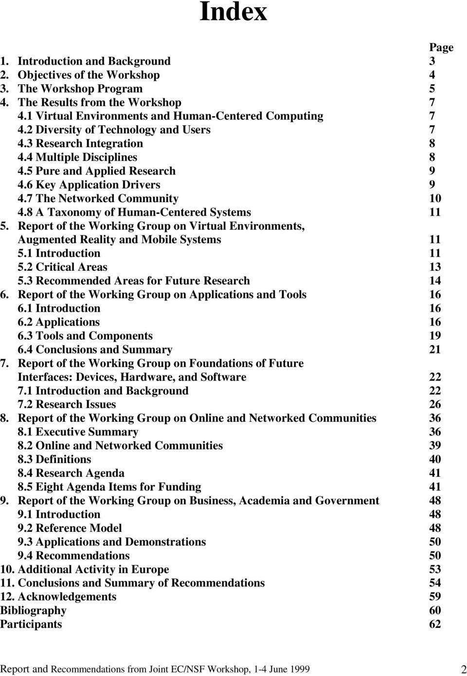 8 A Taxonomy of Human-Centered Systems 11 5. Report of the Working Group on Virtual Environments, Augmented Reality and Mobile Systems 11 5.1 Introduction 11 5.2 Critical Areas 13 5.