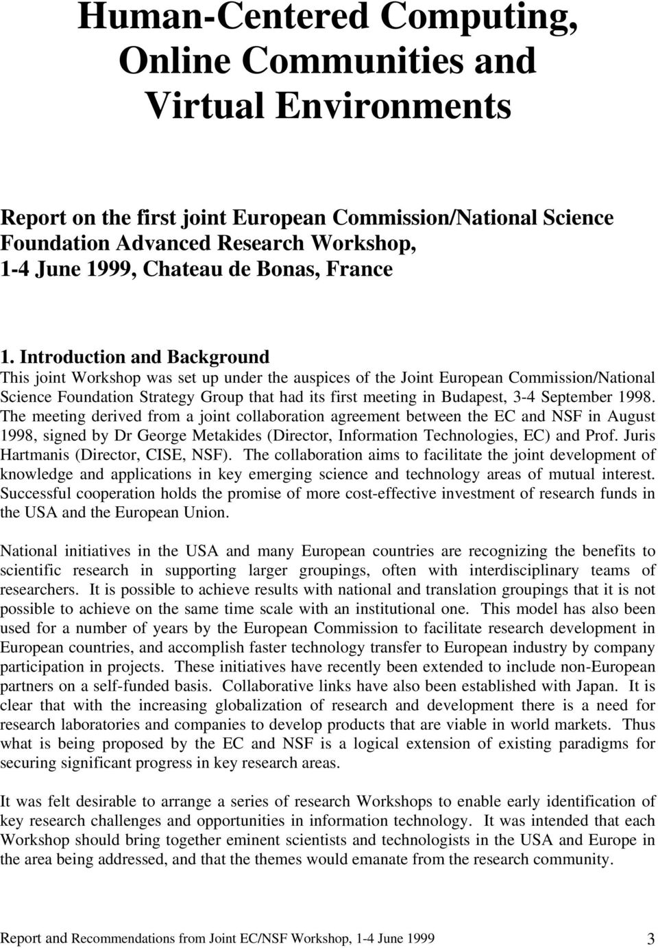Introduction and Background This joint Workshop was set up under the auspices of the Joint European Commission/National Science Foundation Strategy Group that had its first meeting in Budapest, 3-4