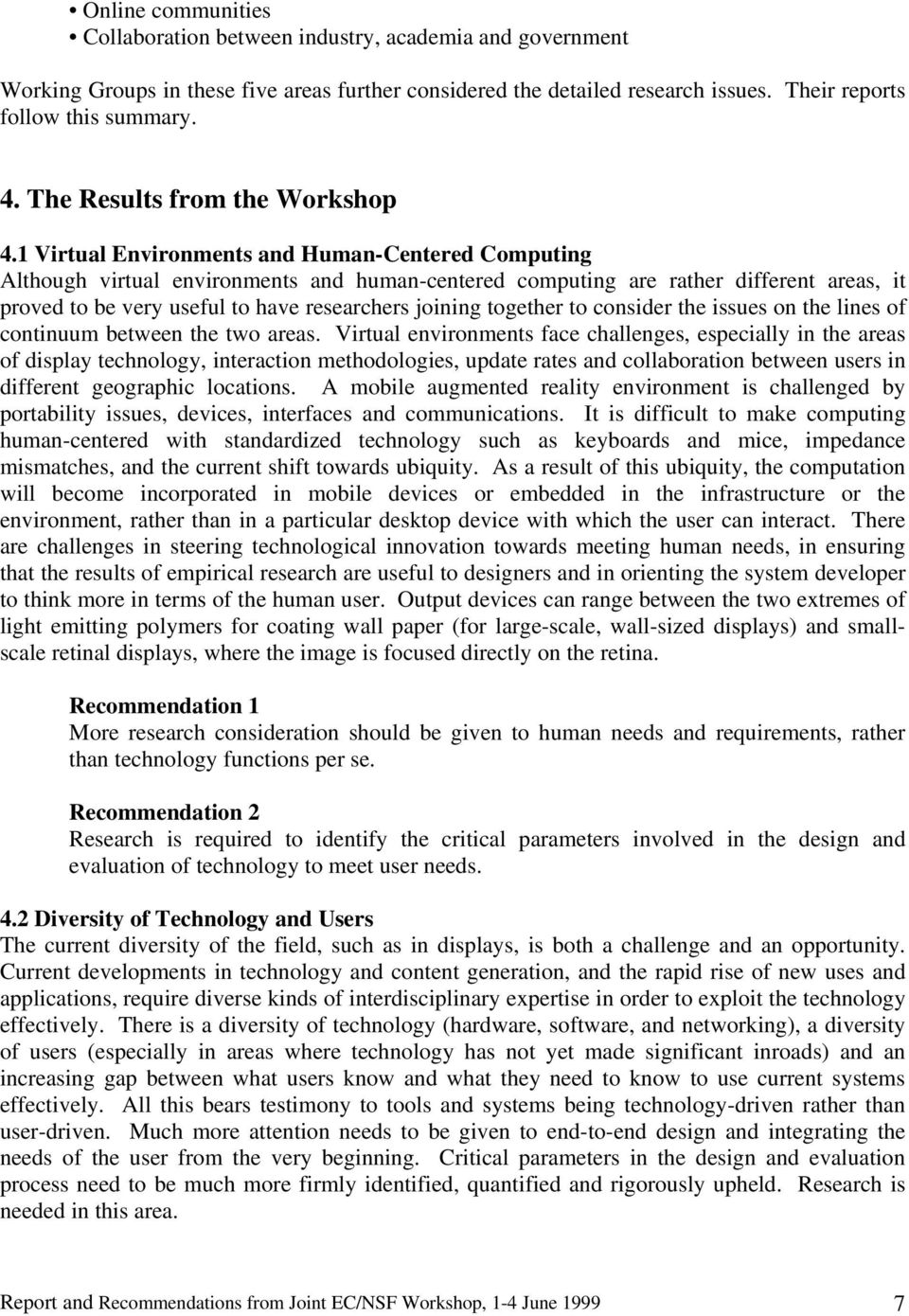 1 Virtual Environments and Human-Centered Computing Although virtual environments and human-centered computing are rather different areas, it proved to be very useful to have researchers joining
